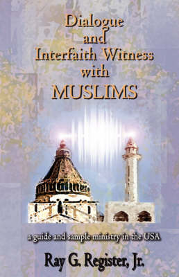 Dialogue and Interfaith Witness with Muslims (Paperback)