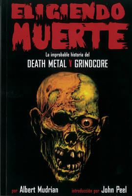 Eligiendo Muerte: La improbable historia del Death Metal Y Grindcore (Paperback)