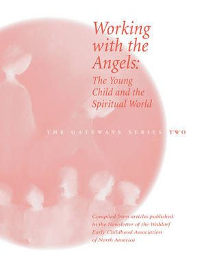 Working with the Angels: The Young Child and the Spiritual World - Gateways (WECAN) Volume 2 (Paperback)
