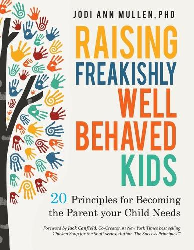 Freakishly Well-Behaved Kids: 20 Principles for Becoming the Parent Your Child Needs (Paperback)
