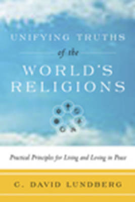 Unifying Truths of the World's Religions: Practical Principles for Living and Loving in Peace (Paperback)