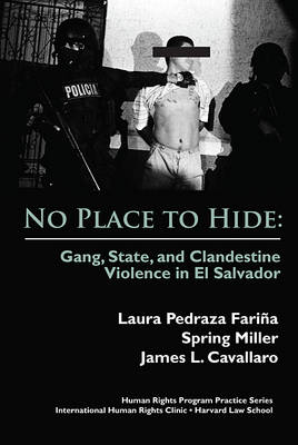 No Place to Hide: Gang, State, and Clandestine Violence in El Salvador - Human Rights Program Series (Paperback)