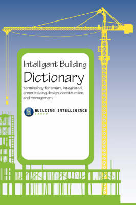 Intelligent Building Dictionary: Terminology for Smart, Integrated, Green Building Design, Construction, and Management (Paperback)