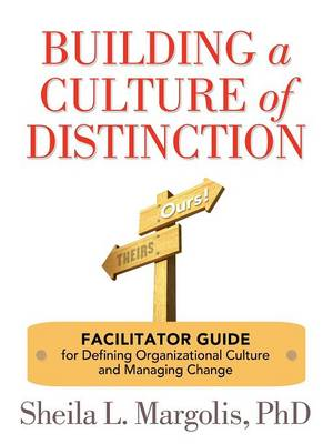 Building a Culture of Distinction: Facilitator Guide for Defining Organizational Culture and Managing Change (Paperback)