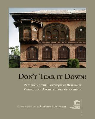 Don't Tear It Down! Preserving the Earthquake Resistant Vernacular Architecture of Kashmir (Paperback)
