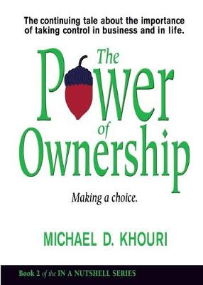 The Power of Ownership: Making a Choice: The Continuing Tale about the Importance of Taking Ownership in Business and in Life. - In a Nutshell 2 (Paperback)