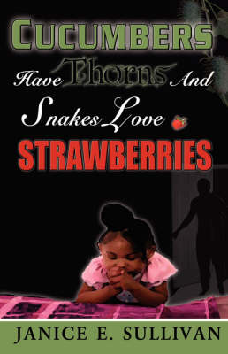 Cucumbers Have Thorns and Snakes Love Strawberries (Paperback)