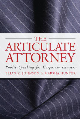 The Articulate Attorney: Public Speaking for Corporate Lawyers (Paperback)