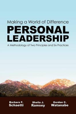 Making a World of Difference. Personal Leadership: A Methodology of Two Principles and Six Practices (Paperback)