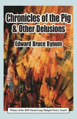 Chronicles of the Pig and Other Delusions (Hardback)