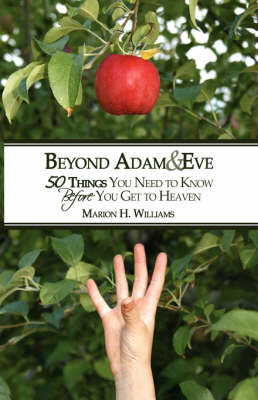 Beyond Adam & Eve: 50 Things You Need to Know Before You Get to Heaven (Hardback)