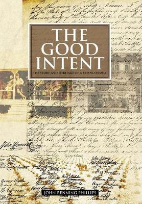 The Good Intent: The Story and Heritage of a Fresno Family (Hardback)