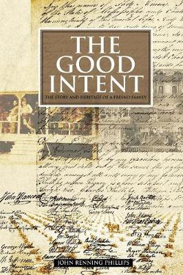 The Good Intent: The Story and Heritage of a Fresno Family (Paperback)