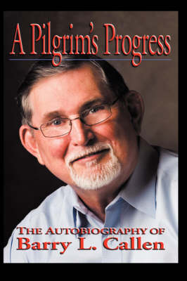 A Pilgrim's Progress: The Autobiography of Barry L. Callen (Hardback)