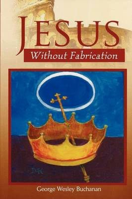 Jesus Without Fabrication (Paperback)