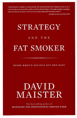 Strategy and the Fat Smoker: Doing What's Obvious But Not Easy (Hardback)
