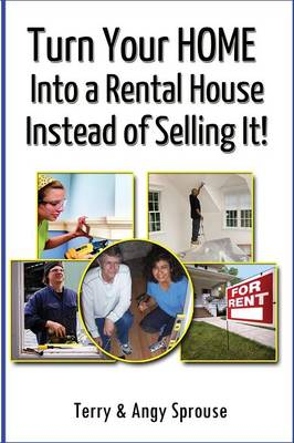 Turn Your Home Into a Rental House Instead of Selling It! (Paperback)