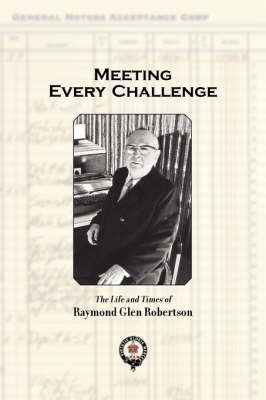 Meeting Every Challenge: The Life and Times of Raymond Glen Robertson (Paperback)