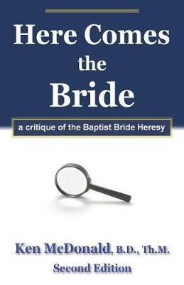 Here Comes the Bride: A Critique of the Baptist Bride Heresy (Paperback)