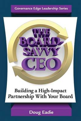 The Board-Savvy CEO: Building a High-Impact Partnership with Your Board (Paperback)