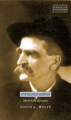 Seth Bullock: Black Hills Lawman - South Dakota Biography Series (Paperback)