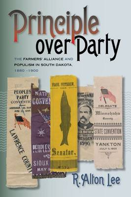 Principle over Party: The Farmer's Alliance and Populism in South Dakota, 1880-1900 (Hardback)