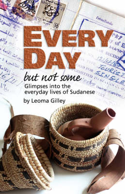 Every Day But Not Some, Glimpses Into the Everyday Lives of Sudanese (Paperback)