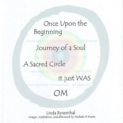 Once Upon the Beginning: Journey of a Soul, A Sacred Circle It Just Was OM (Hardback)