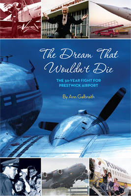 The Dream That Wouldn't Die: The 50 Year Fight for Glasgow Prestwick Airport (Paperback)