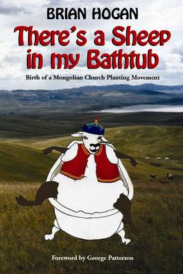 Theres a Sheep in My Bathtub: Birth of a Mongolian Church Planting Movement (Paperback)