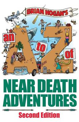 A to Z of Near-Death Adventures: Second Edition (Paperback)