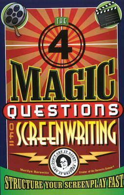 Four Magic Questions of Screenwriting: Structure Your Screenplay Fast (Paperback)