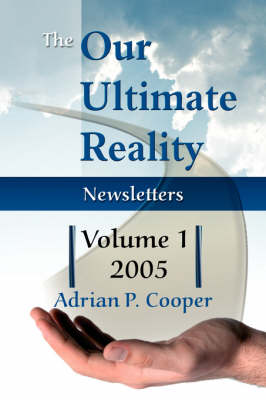 The Our Ultimate Reality Newsletters, Volume 1, 2005 (Paperback)