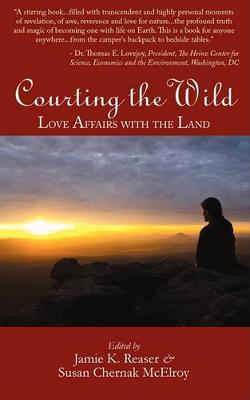 Courting the Wild: Love Affairs with the Land (Paperback)