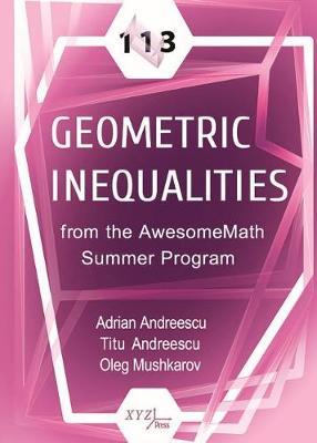 113 Geometric Inequalities from the AwesomeMath Summer Program (Hardback)
