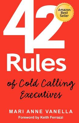 42 Rules of Cold Calling Executives: A Practical Guide for Telesales, Telemarketing, Direct Marketing and Lead Generation (Paperback)
