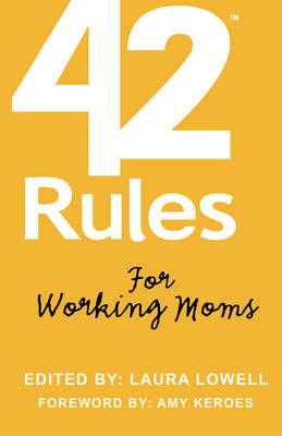 42 Rules for Working Moms: Practical, Funny Advice for Achieving Work-Life Balance (Paperback)