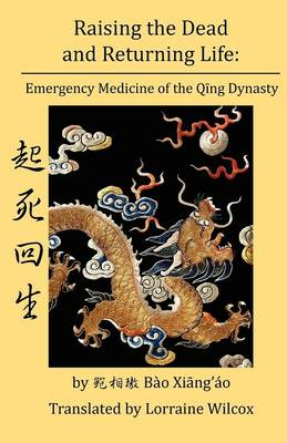 Raising the Dead and Returning Life: Emergency Medicine of the Qing Dynasty (Paperback)