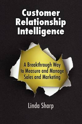 Customer Relationship Intelligence: A Breakthrough Way to Measure and Manage Sales and Marketing (Paperback)