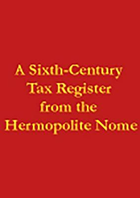 A Sixth-Century Tax Register from the Hermopolite Nome - AMERICAN STUDIES IN PAPYROLOGY 51 (Hardback)