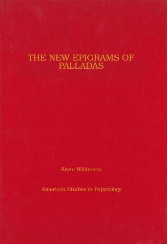 New Epigrams of Palladas - AMERICAN STUDIES IN PAPYROLOGY 52 (Hardback)