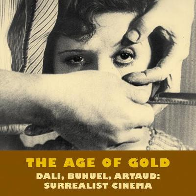 The Age Of Gold: Dali, Bunuel, Artaud: Surrealist Cinema (Paperback)