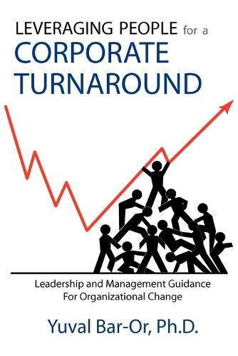 Leveraging People for a Corporate Turnaround: Leadership and Management Guidance for Organizational Change (Paperback)