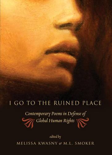 I Go to the Ruined Place: Contemporary Poems in Defense of Global Human Rights (Paperback)