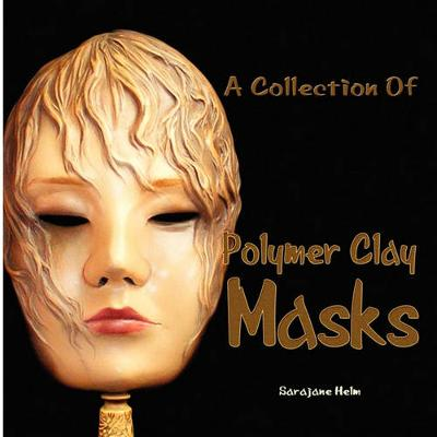A Collection Of Polymer Clay Masks (Paperback)