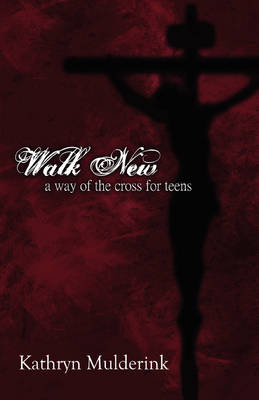 Walk New: A Way of the Cross for Teens (Paperback)