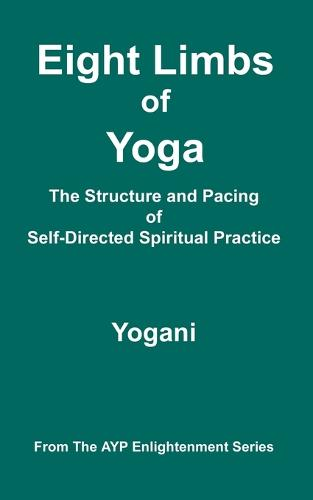 Eight Limbs of Yoga - The Structure and Pacing of Self-Directed Spiritual Practice (Paperback)
