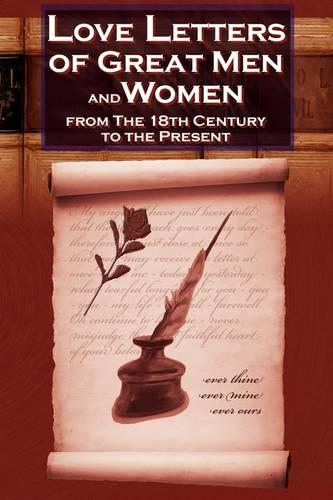 Love Letters of Great Men and Women From The Eighteenth Century To The Present Day (Paperback)