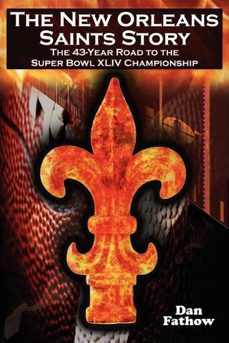 The New Orleans Saints Story: The 43-Year Road to the 2009 Super Bowl Championship (Paperback)