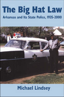 Big Hat Law: The Arkansas State Police, 1935-2000 (Paperback)